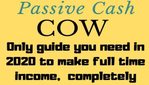 Passive Cash Cow 2020 – Passive $1000 Per Month With This UNIQUE METHOD